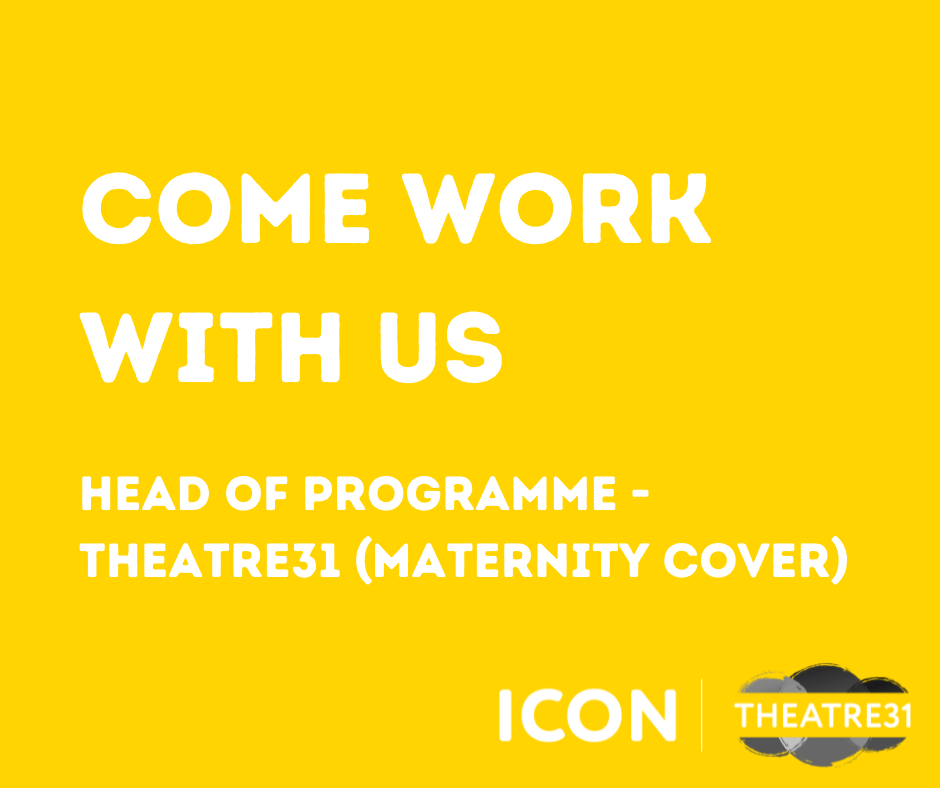 """Yellow text box, """"Come work with us. Head of Programme - Theatre31 (maternity cover). Icon Theatre and Theatre31 logos in bottom right corner."""